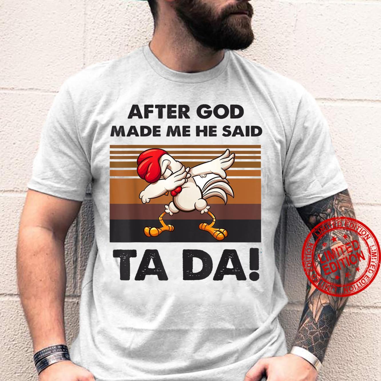 After God Made Me He said Tada Chicken Shirt