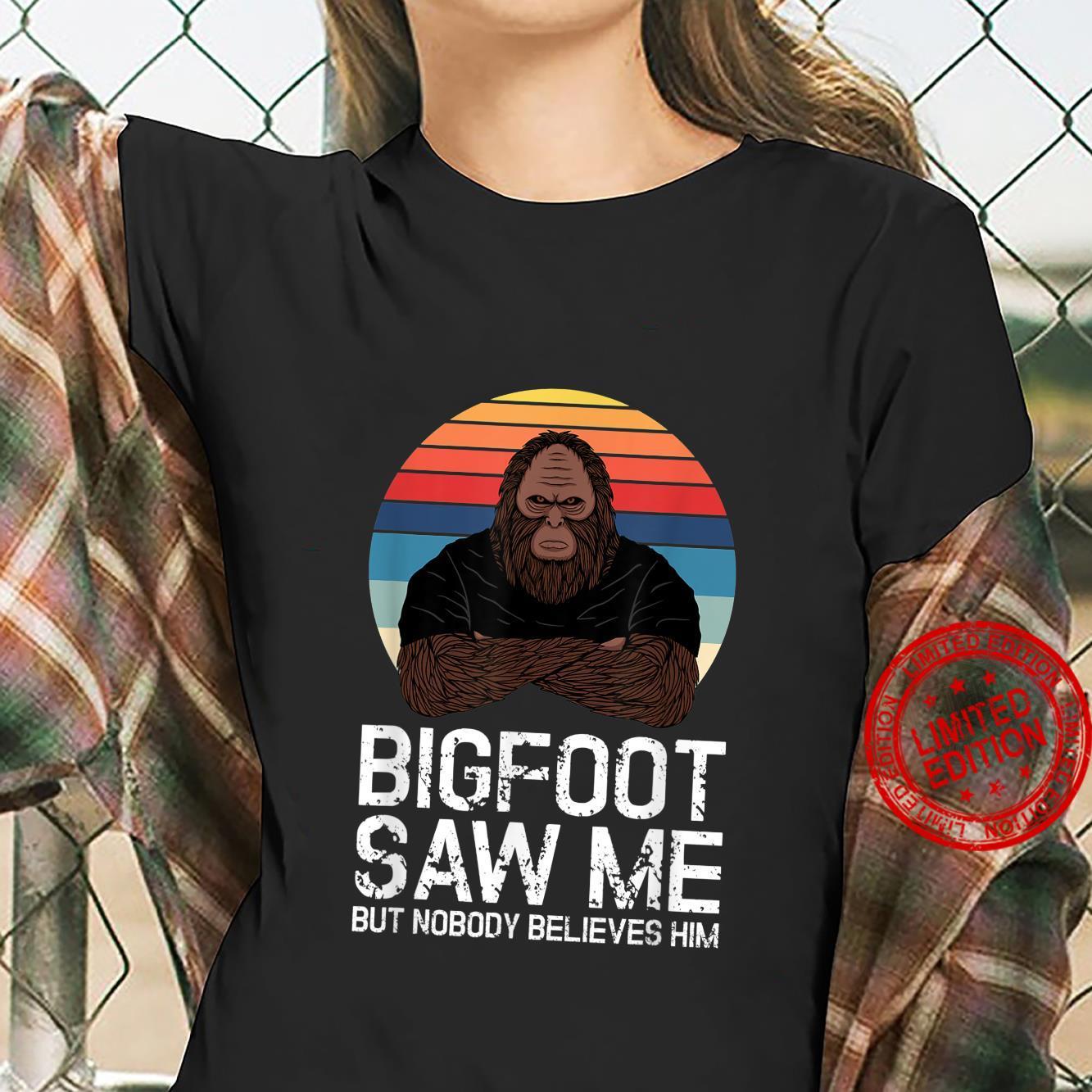Bigfoot Saw Me But Nobody Believes Him Shirt ladies tee