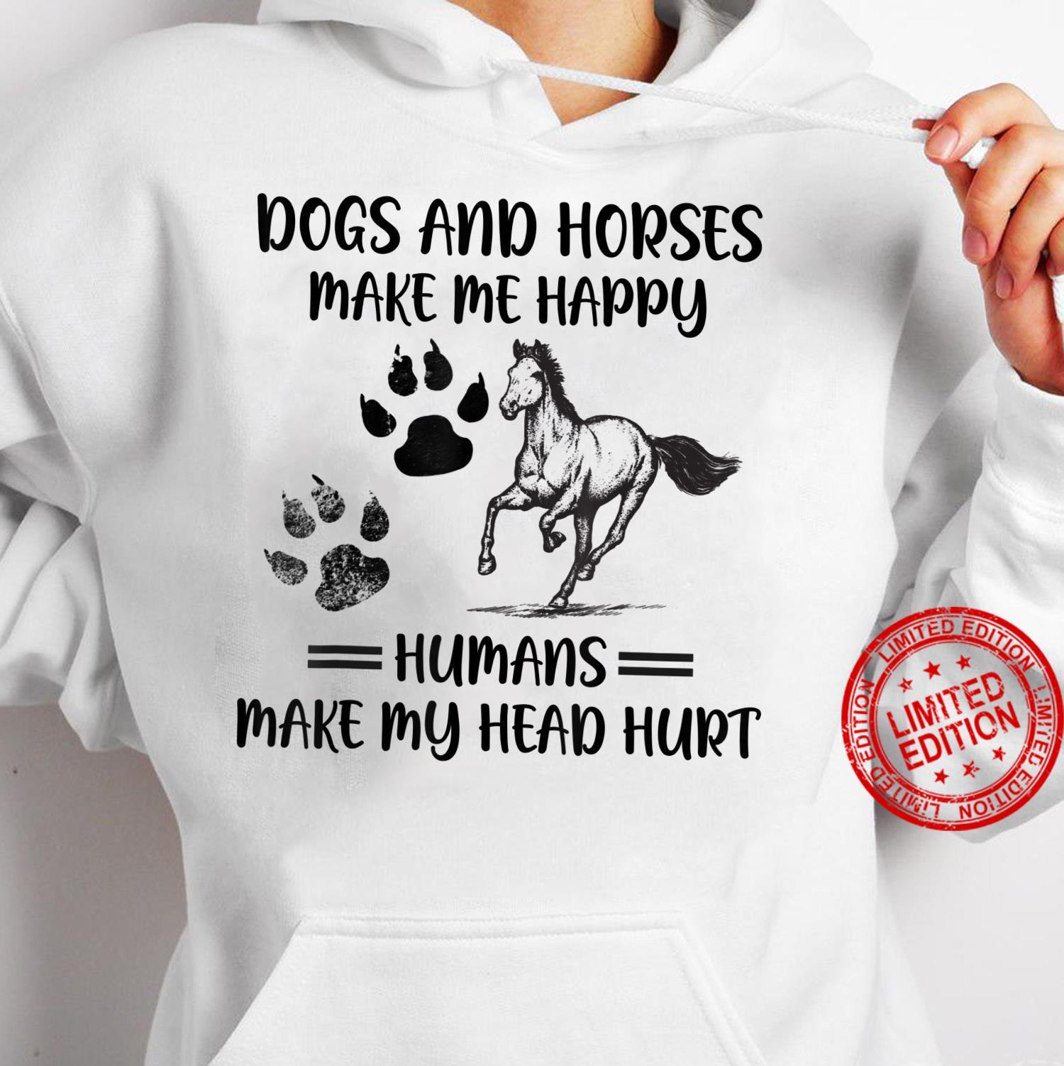 Dogs And Horses Make Me Happy Humans Make My Head Hurt Shirt hoodie
