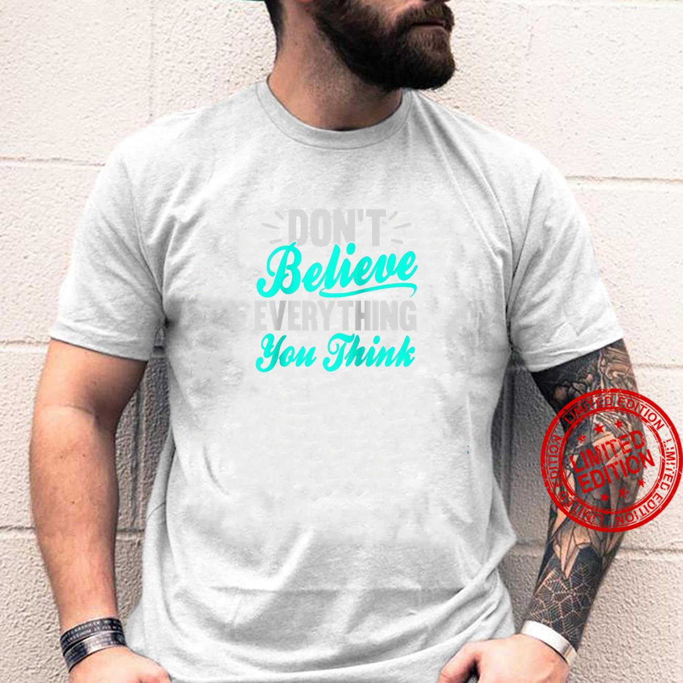 Don't Believe Everything You Think Witty Meditation Shirt