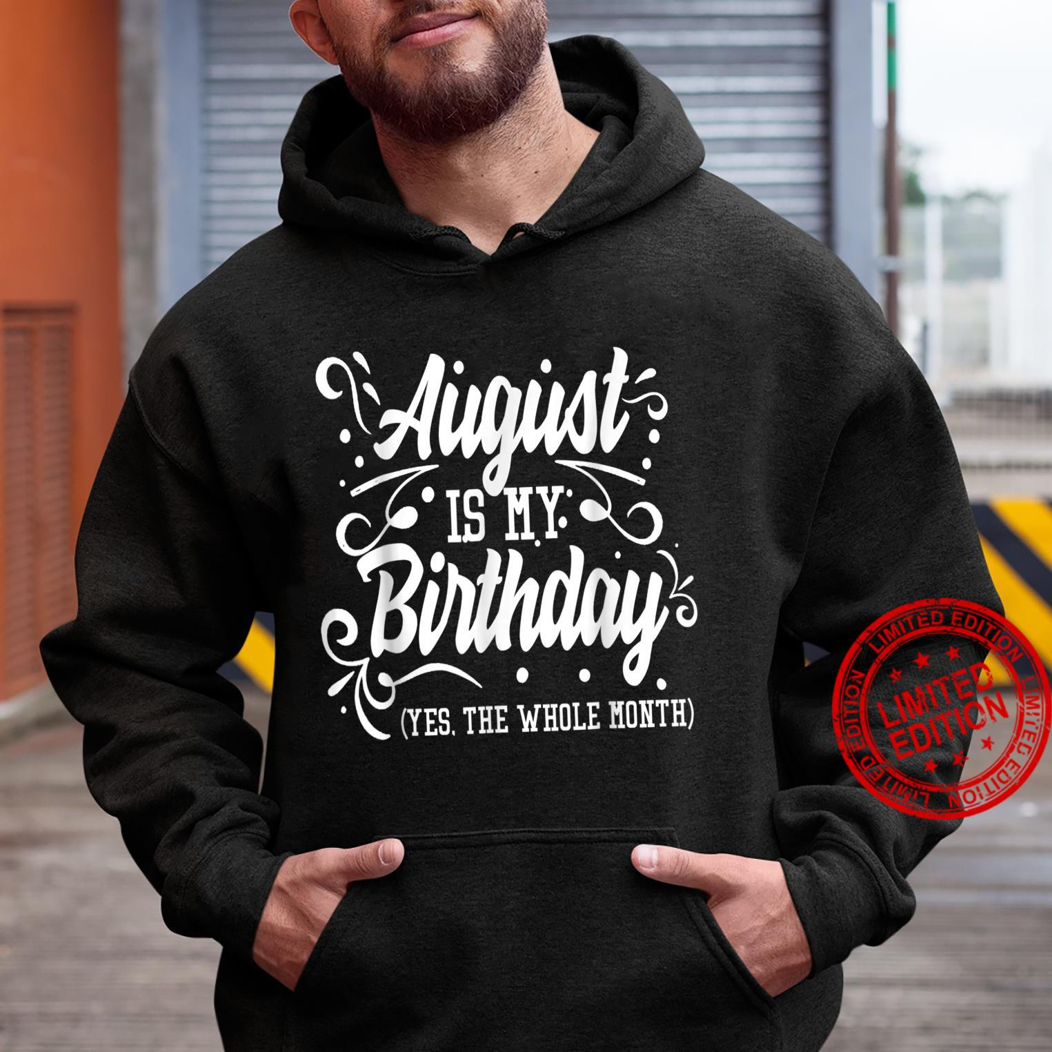 Funny Shirt August Is My Birthday Yes The Whole Month Shirt hoodie