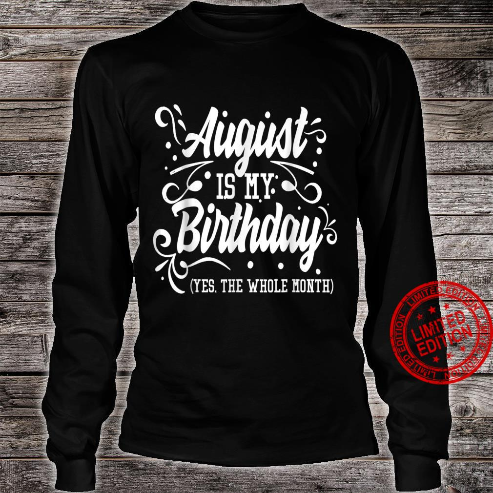 Funny Shirt August Is My Birthday Yes The Whole Month Shirt long sleeved