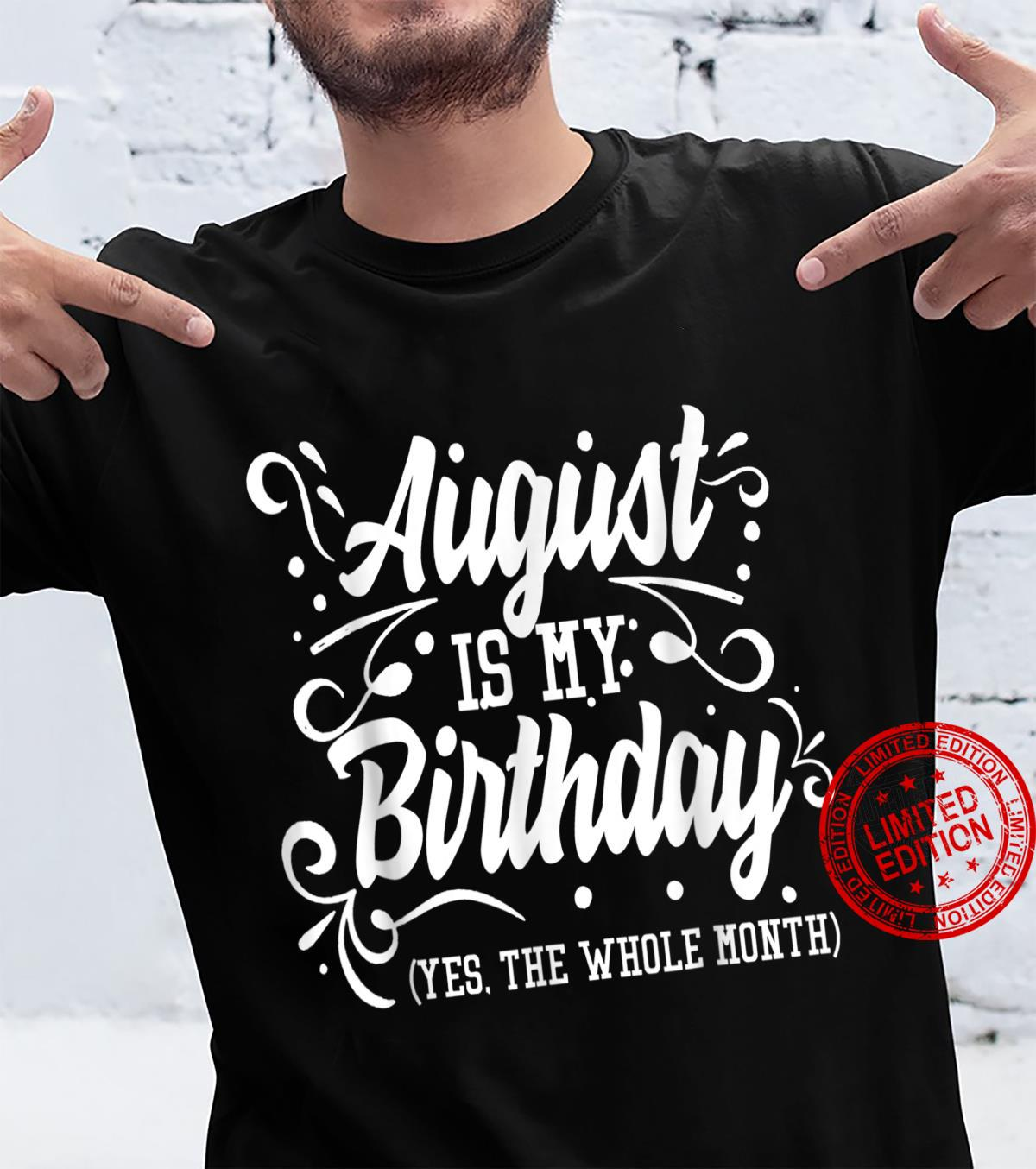 Funny Shirt August Is My Birthday Yes The Whole Month Shirt