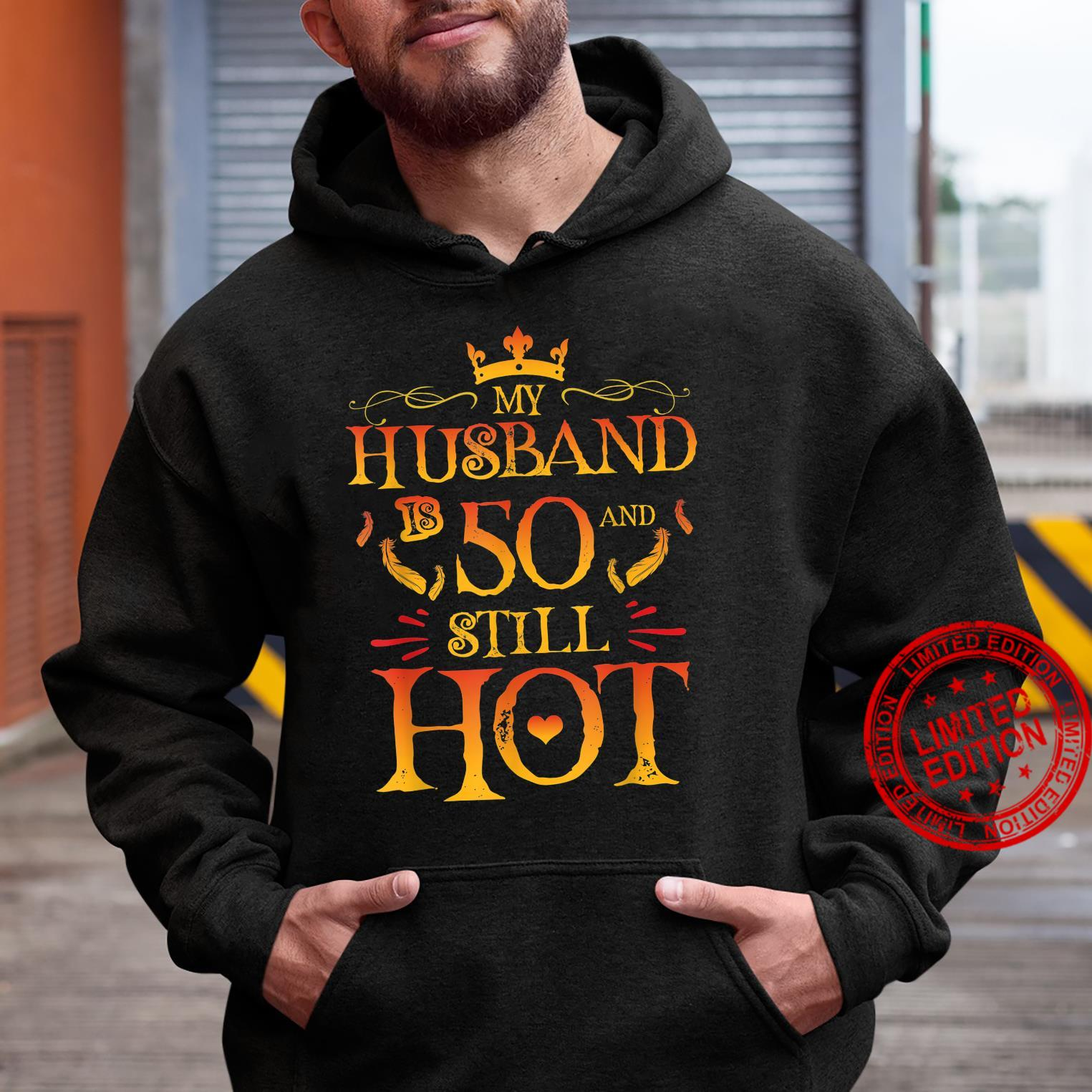 Funny Wife My Husband Is 50 And Still Hot 50th Birthday Shirt hoodie