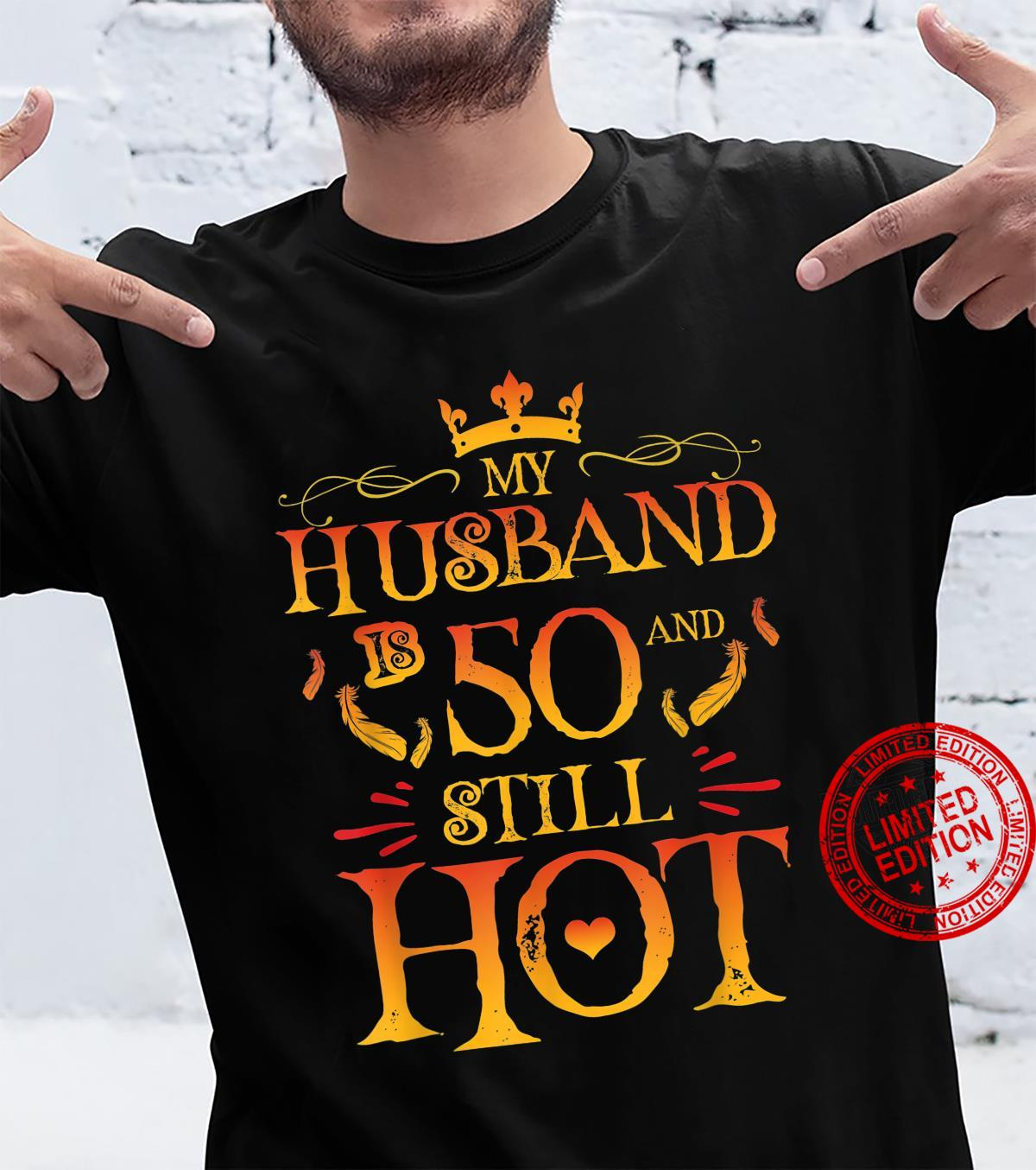 Funny Wife My Husband Is 50 And Still Hot 50th Birthday Shirt