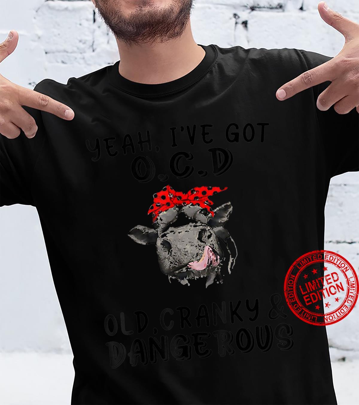 Heifer Yeah I've Got Ocd Old Crazy And Dangerous Shirt