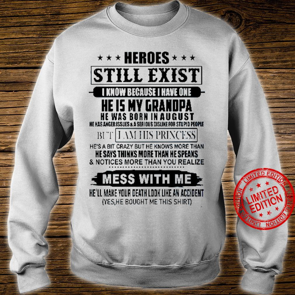 Heroes Still Exist I Know Because I Have One He Is My Grandpa He Was Born In August Shirt sweater