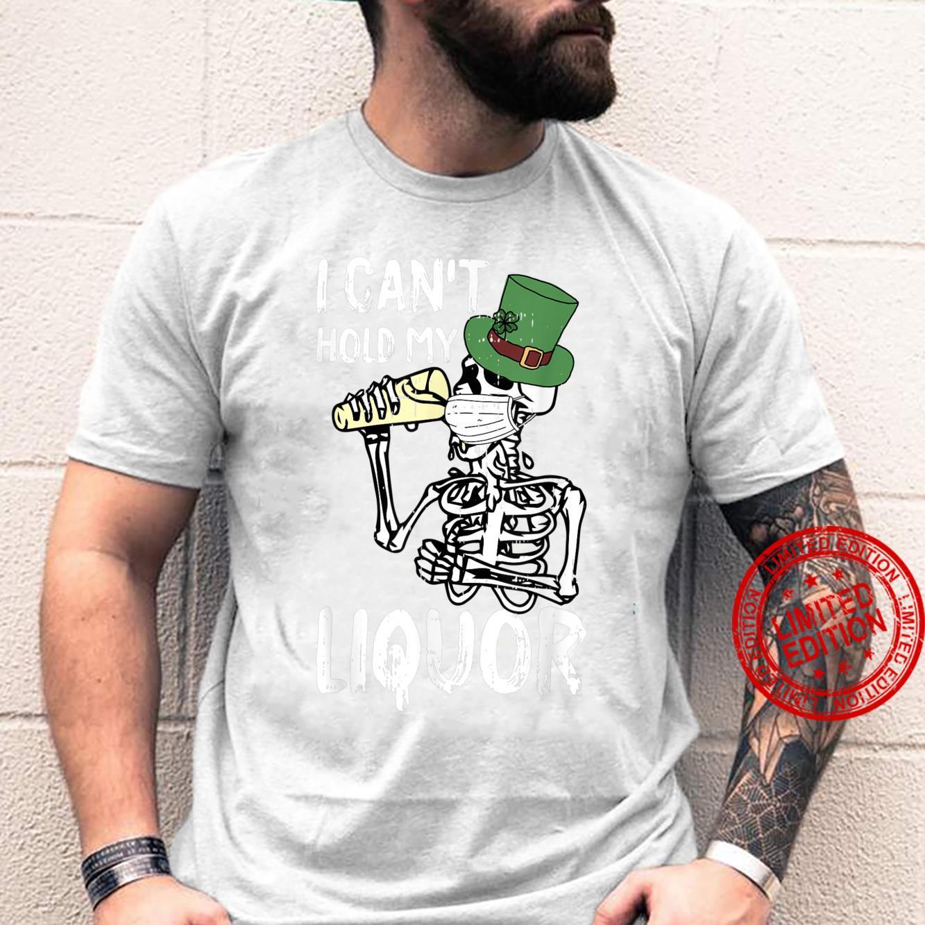 I Cant Hold My Liquor St Patricks Day Irish Quarantine Shirt