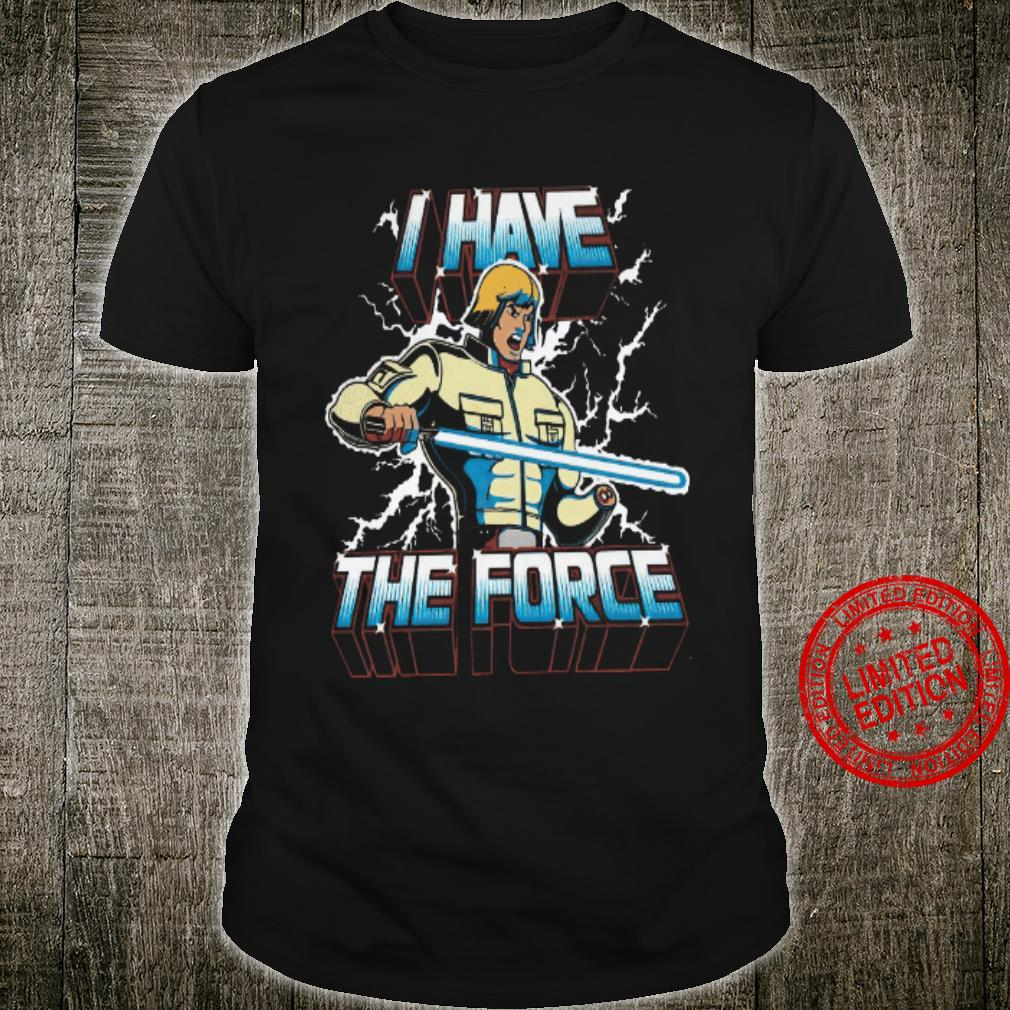I Have The Force Shirt
