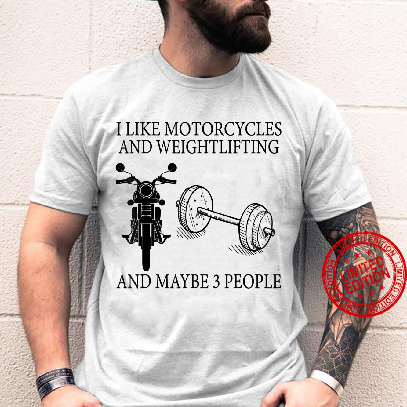 I Like Motorcycles And WeightLifting And Maybe 3 People Shirt