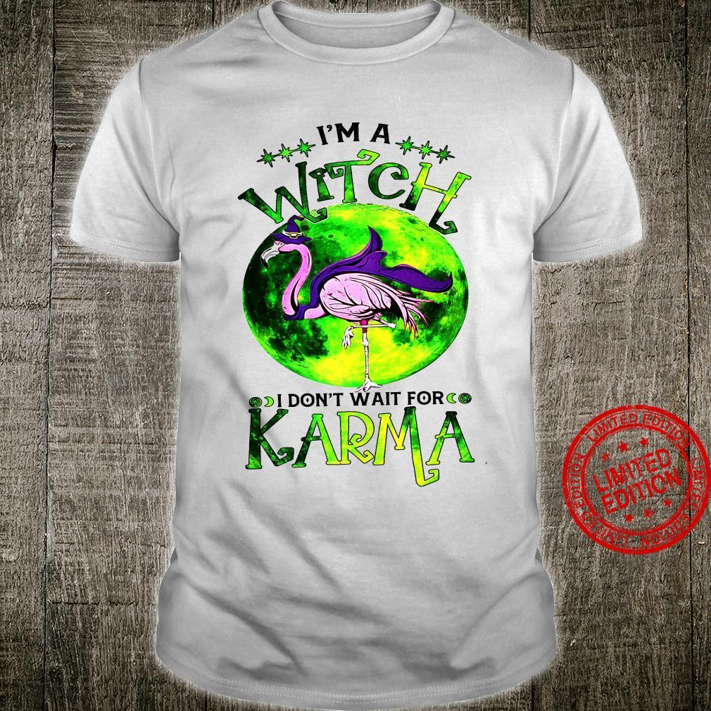 I'm A Witch I Don't Wait For Karma Shirt
