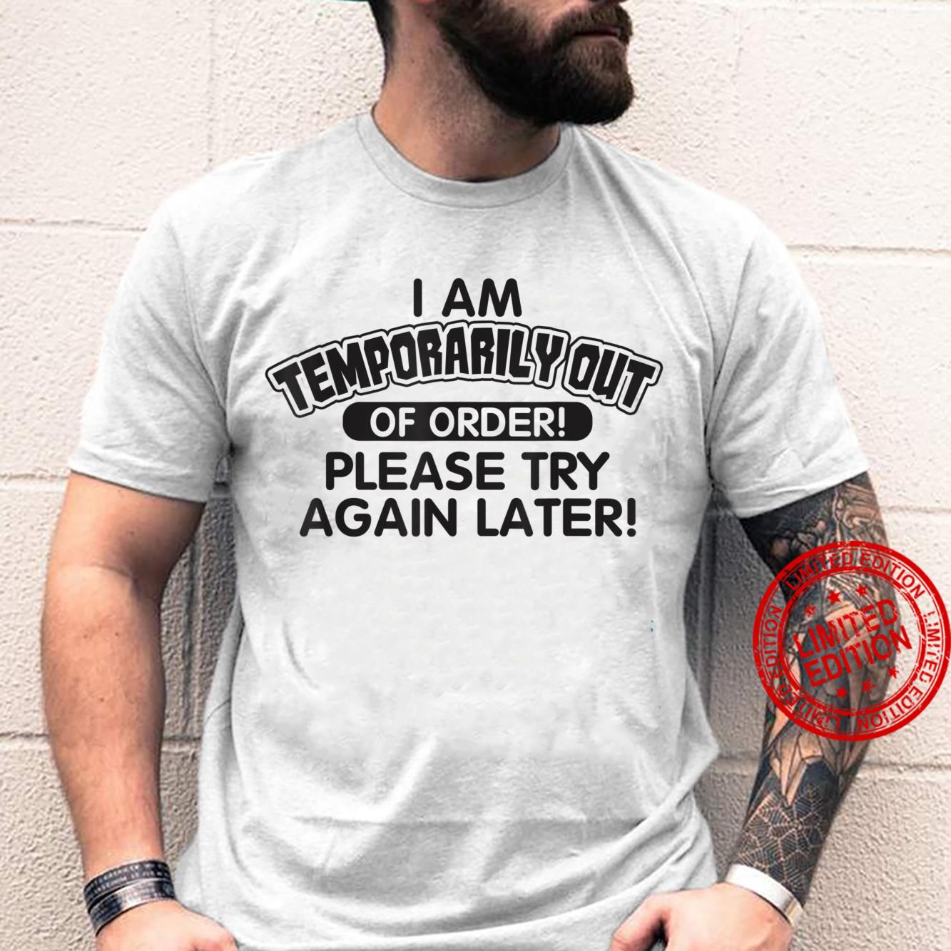 I'm Temporarily Out Of Order, Please Try Again Later Shirt