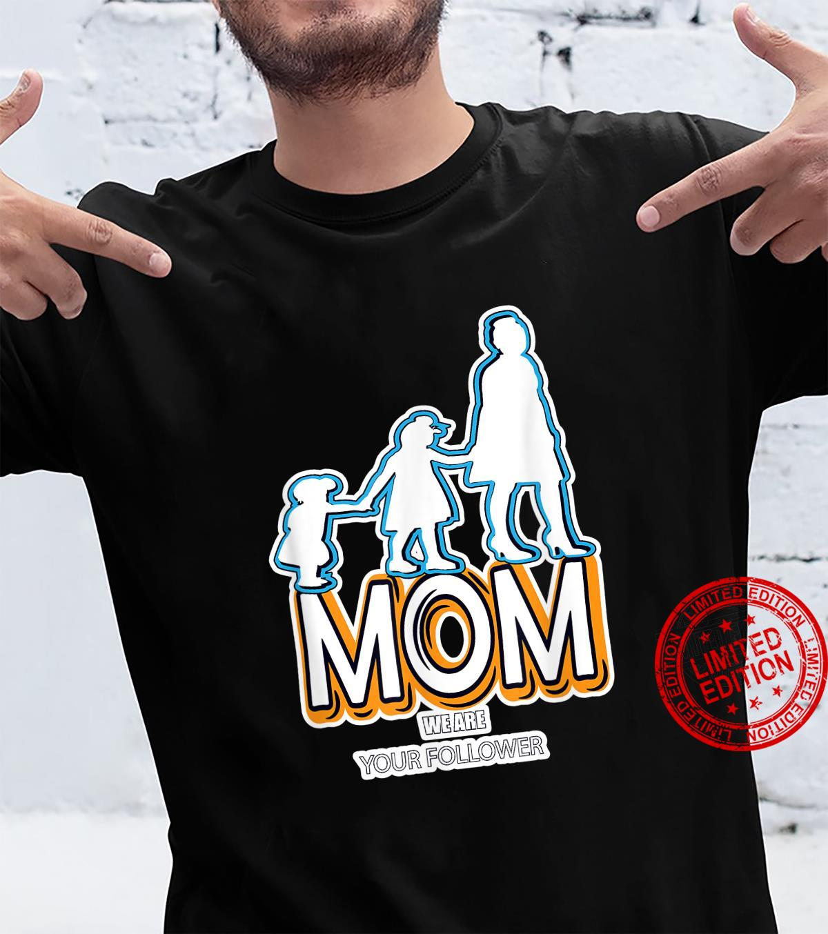 MOM WE ARE YOUR FOLLOWER BEST MOM YOUNG MOM MUMMY DAY Shirt