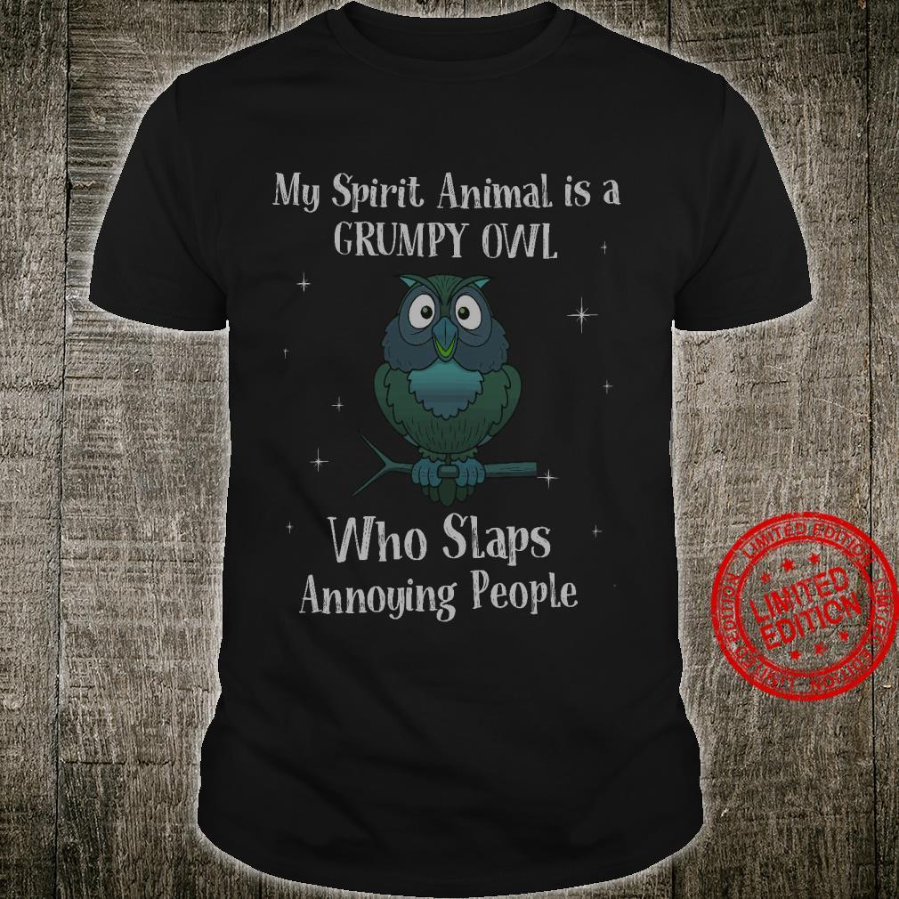 My Spirit Animal Is A Grumpy Owl Who Slaps Annoying People Shirt