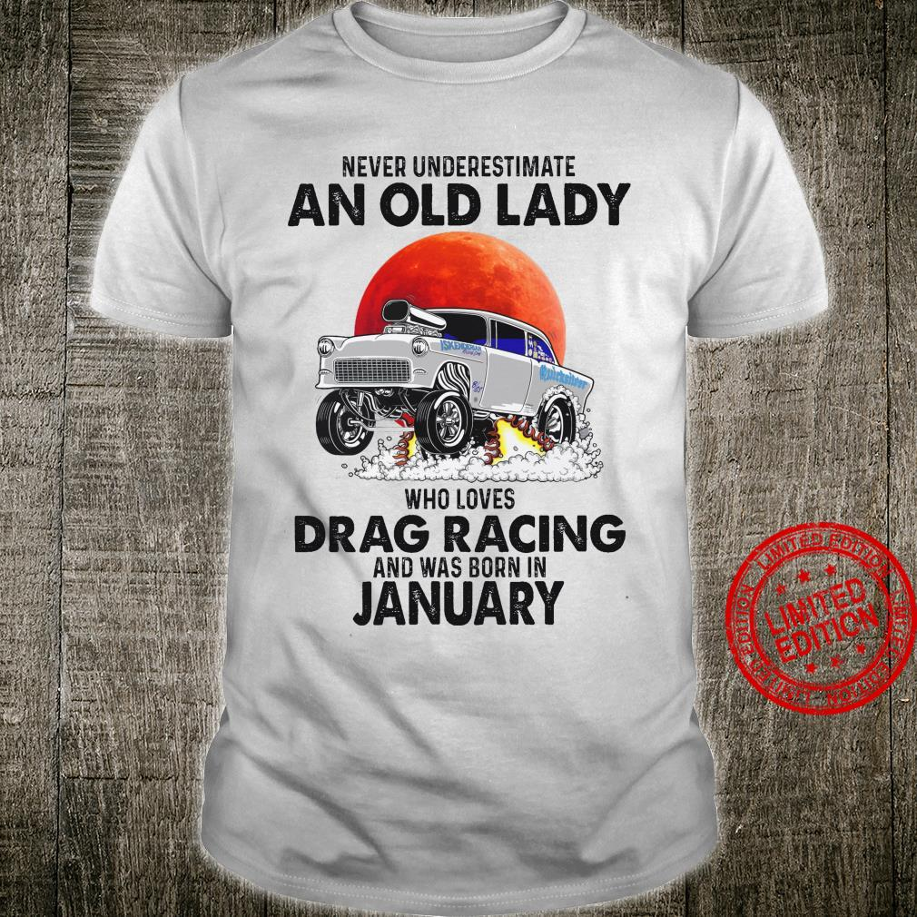 Never Underestimate An Old Lady Who Loves Drag Racing And Was Born In January Shirt.