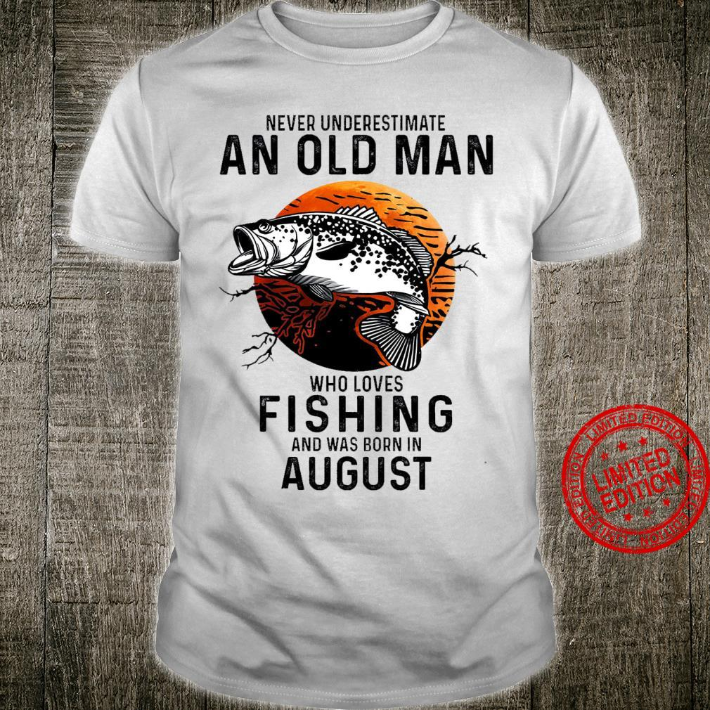 Never Underestimate An Old Man Who Loves Fishing And Was Born In August Shirt
