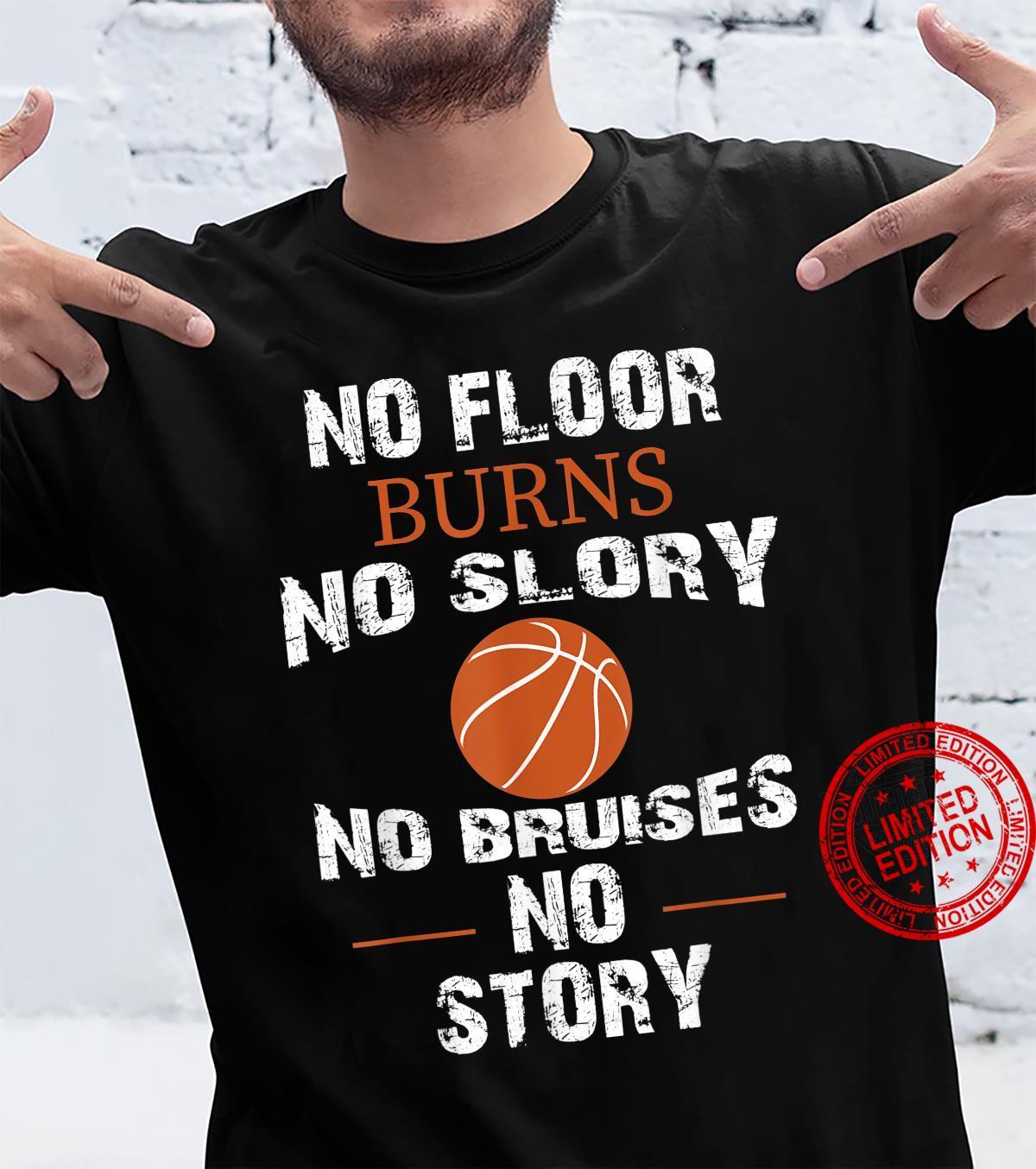 No Floor Burns No Story No Bruises No Story Shirt