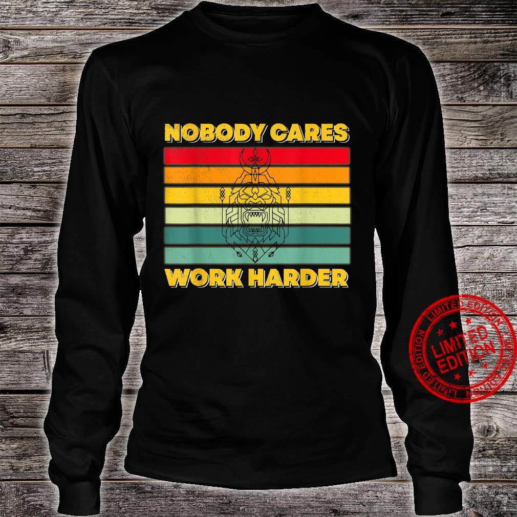 Nobody Cares Work Harder Motivational Quotes Vintage Shirt long sleeved