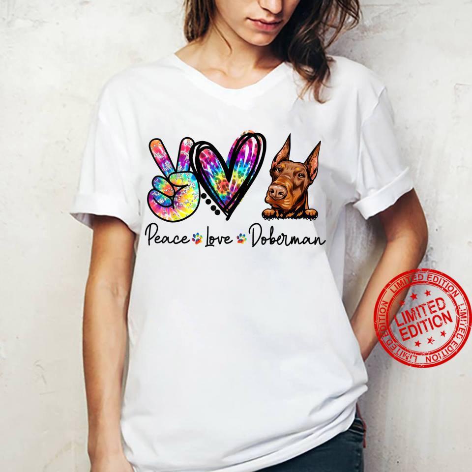 Peace Love Doberman Tie Dye Dogs Shirt ladies tee
