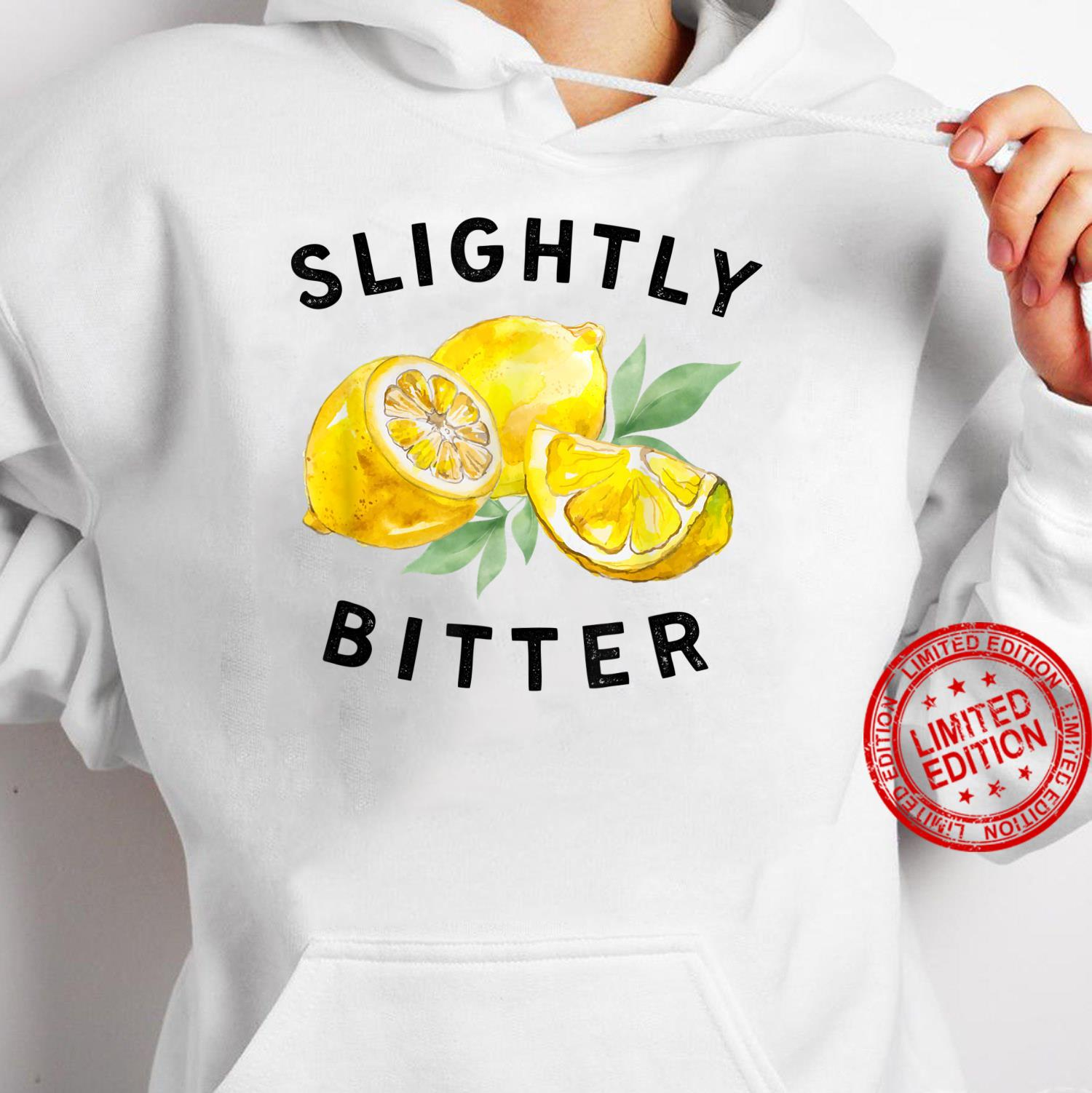 Slightly Bitter Sarcastic Saying Quote Shirt hoodie