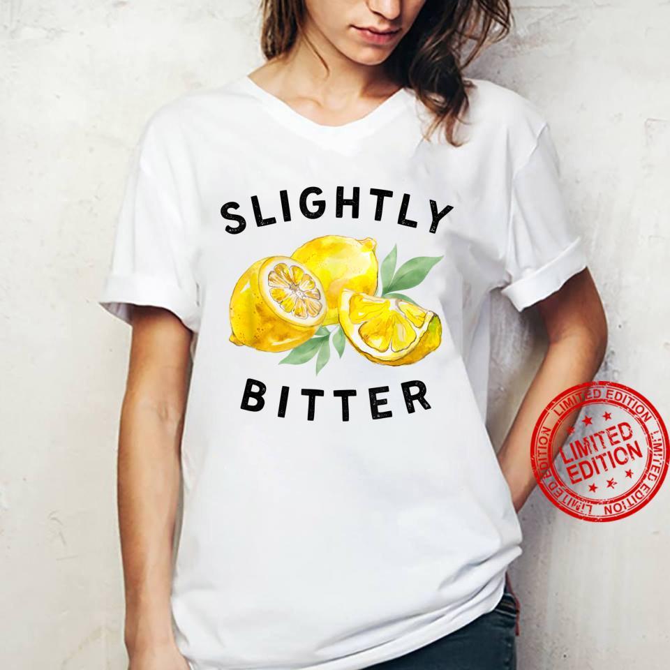 Slightly Bitter Sarcastic Saying Quote Shirt ladies tee