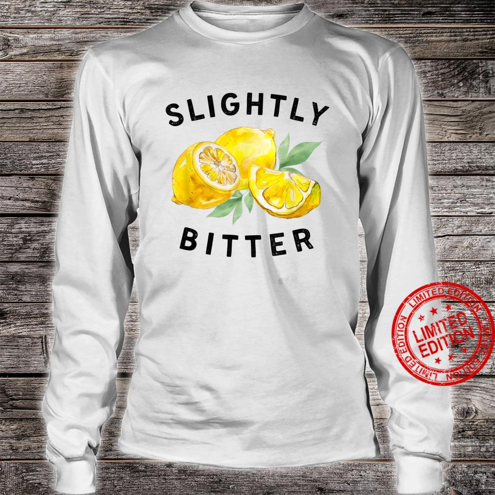 Slightly Bitter Sarcastic Saying Quote Shirt long sleeved