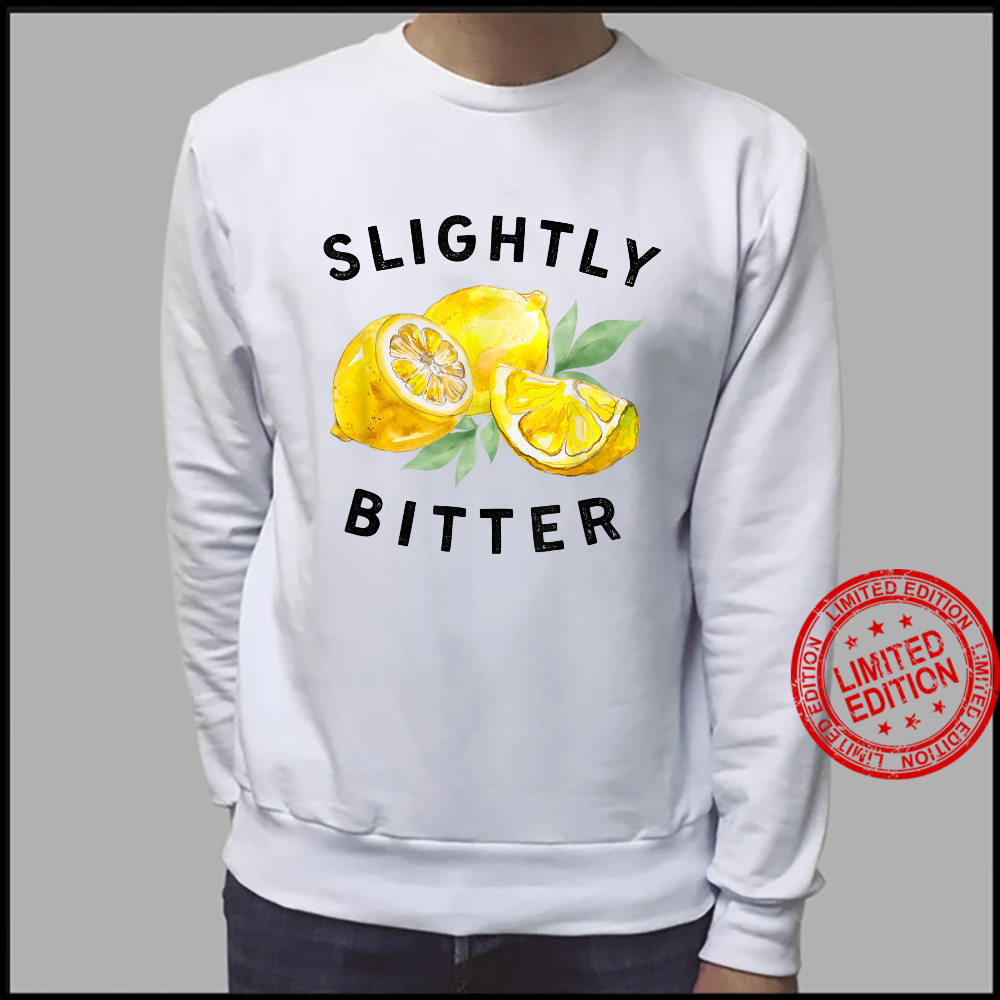 Slightly Bitter Sarcastic Saying Quote Shirt sweater