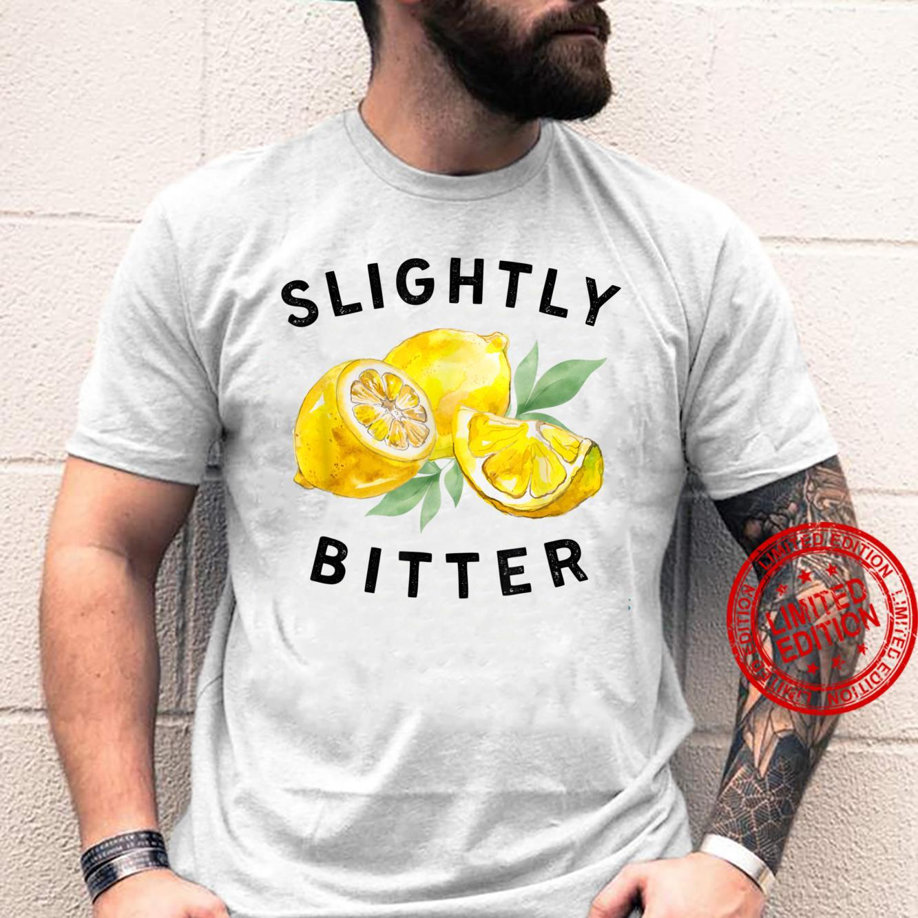 Slightly Bitter Sarcastic Saying Quote Shirt