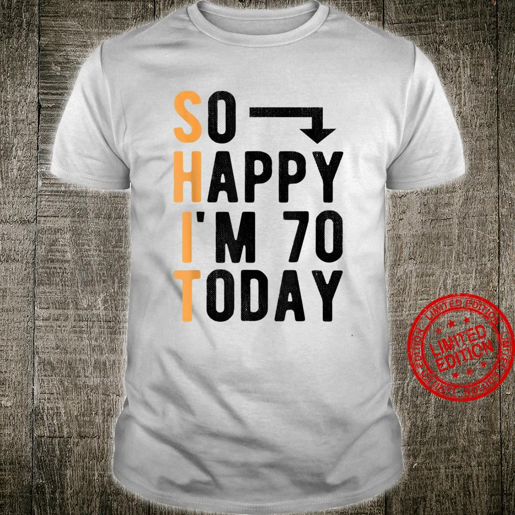 So Happy I'm 70 Today 70 Years Old Birthday Sayings Shirt
