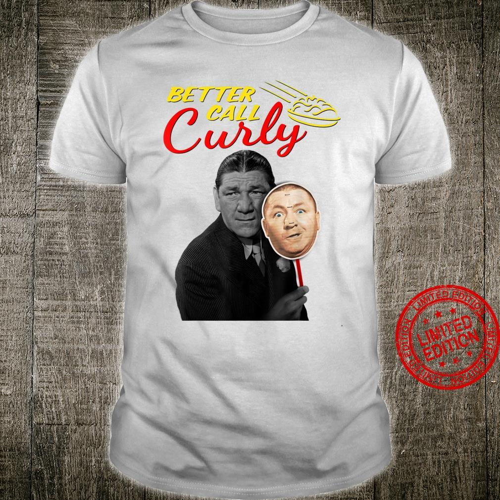 The Three Stooges Better Call Curly Shirt