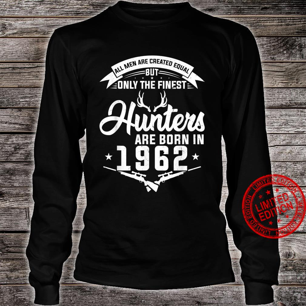 The finest Hunters are born in 1962 Hunting Shirt long sleeved