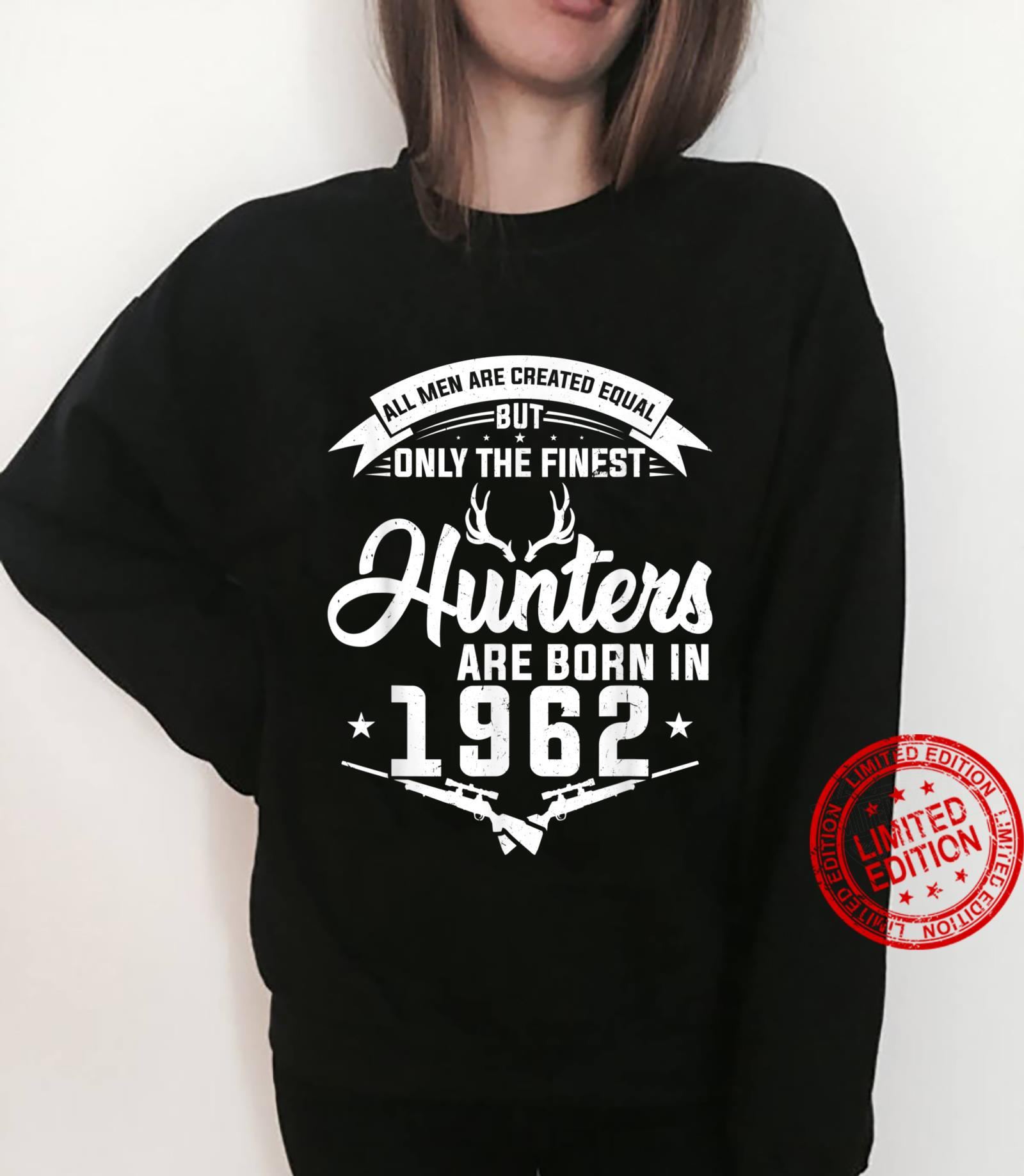 The finest Hunters are born in 1962 Hunting Shirt sweater