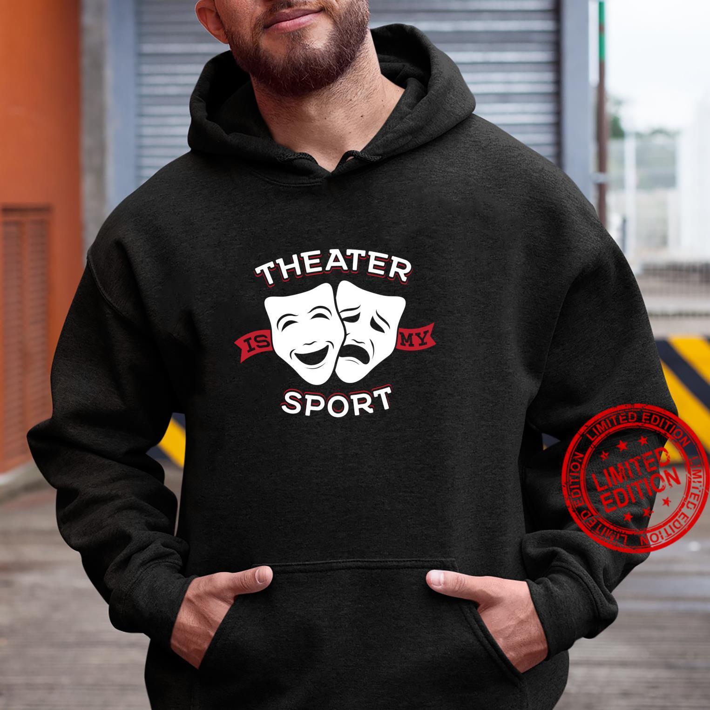 Theatre Is My Sport Rama Nerd Theater Theatre Shirt hoodie