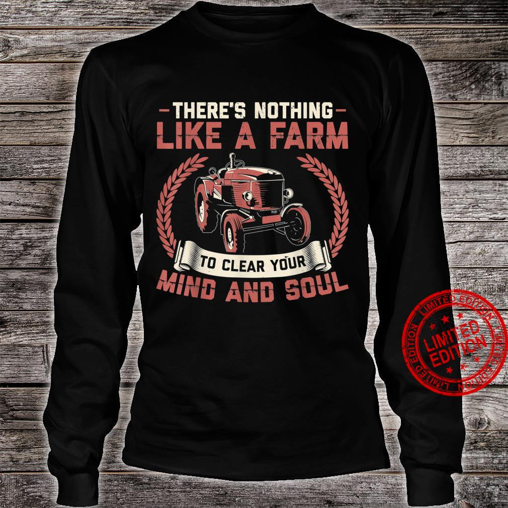 There's Nothing Like a Farm to Clear Your Mind Shirt long sleeved