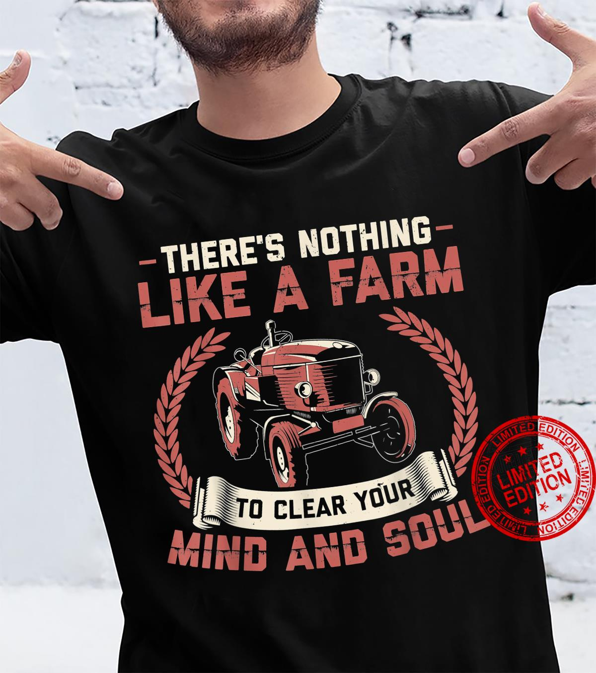 There's Nothing Like a Farm to Clear Your Mind Shirt
