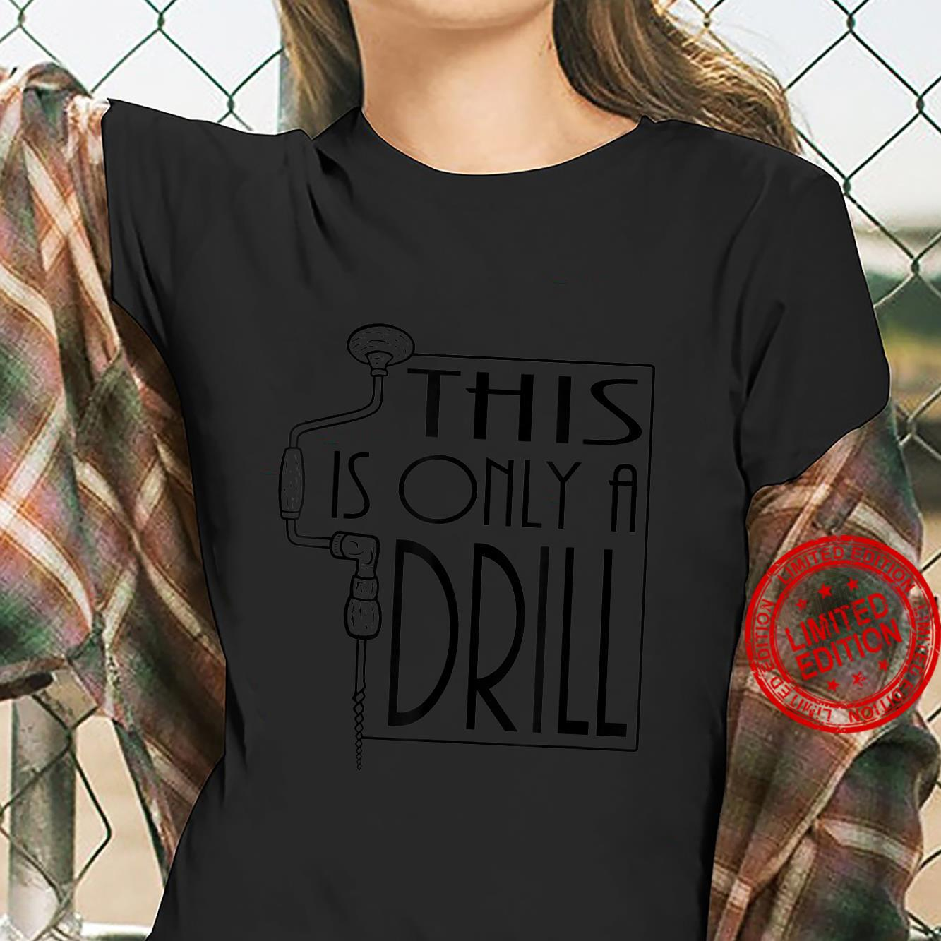This Is Only A Drill Dad Jokes Novelty Shirt ladies tee