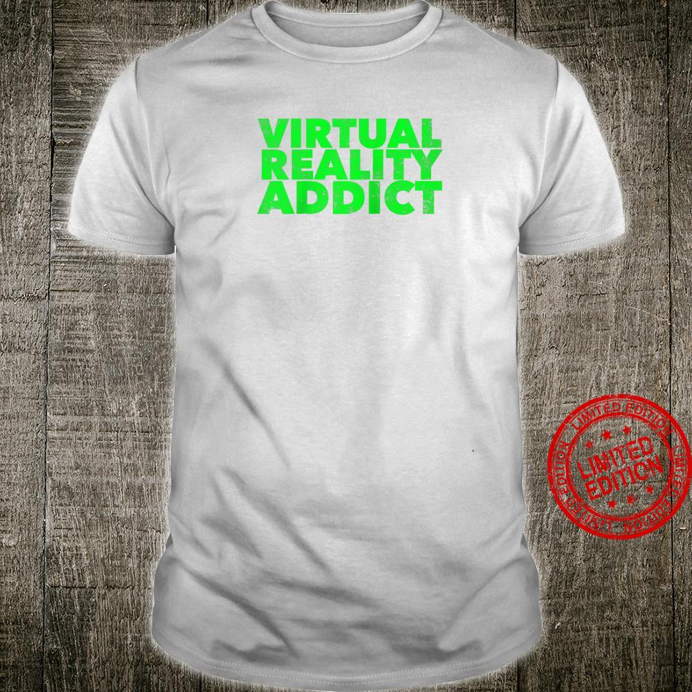 Virtual Reality Addict VR Quote Saying Videos Games Shirt