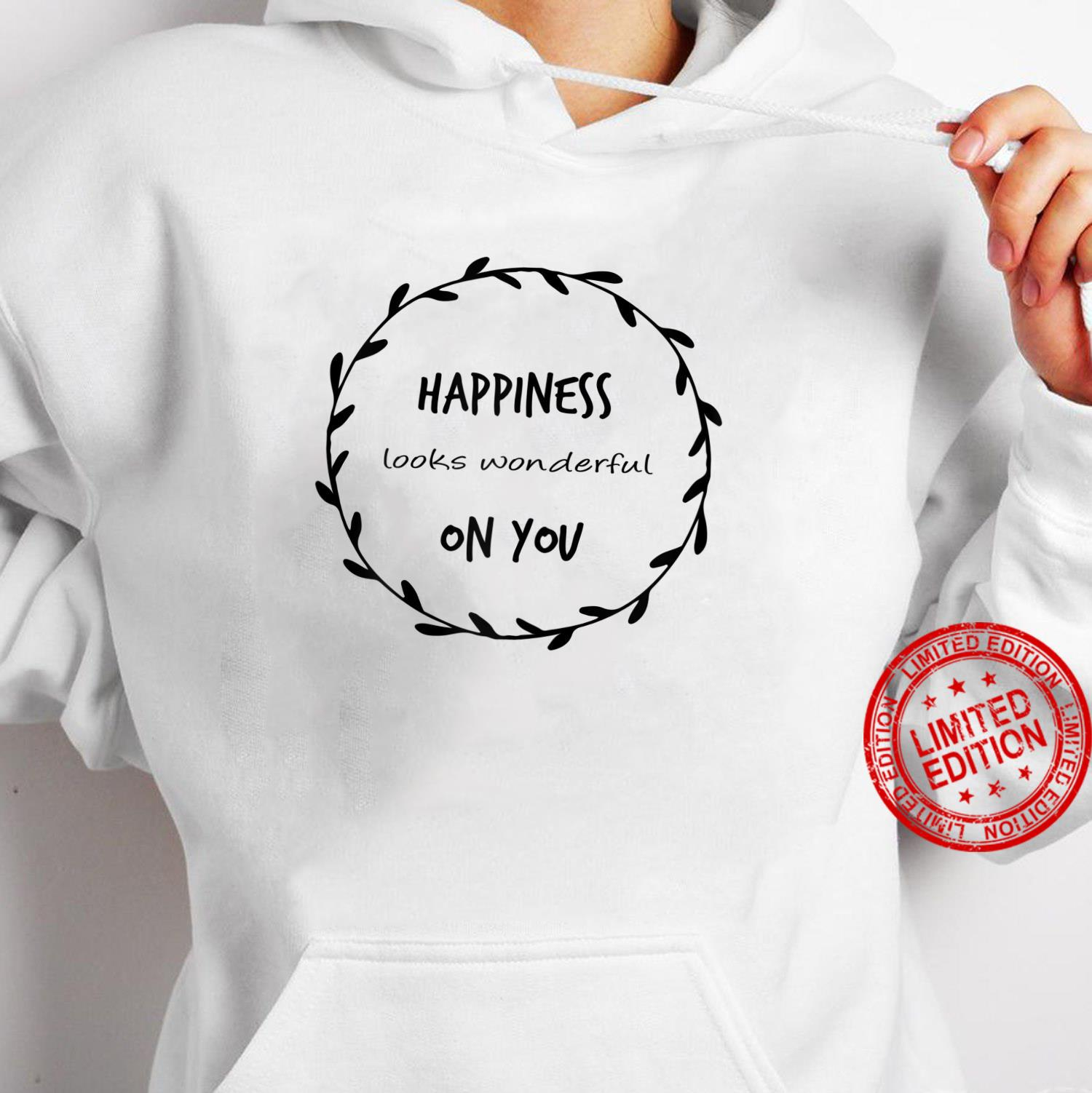 Womens Happiness looks wonderful on you Self Love Happiness Quote Shirt hoodie