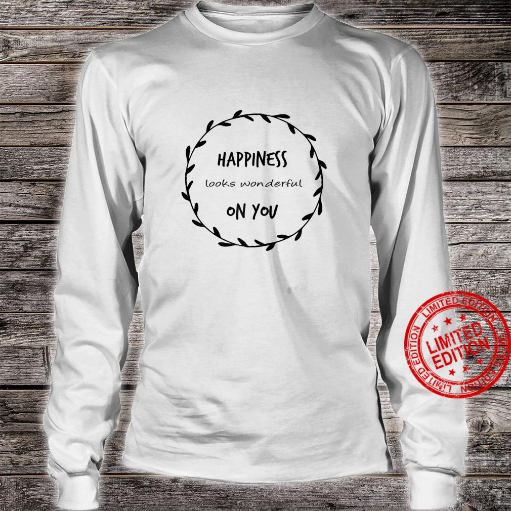 Womens Happiness looks wonderful on you Self Love Happiness Quote Shirt long sleeved