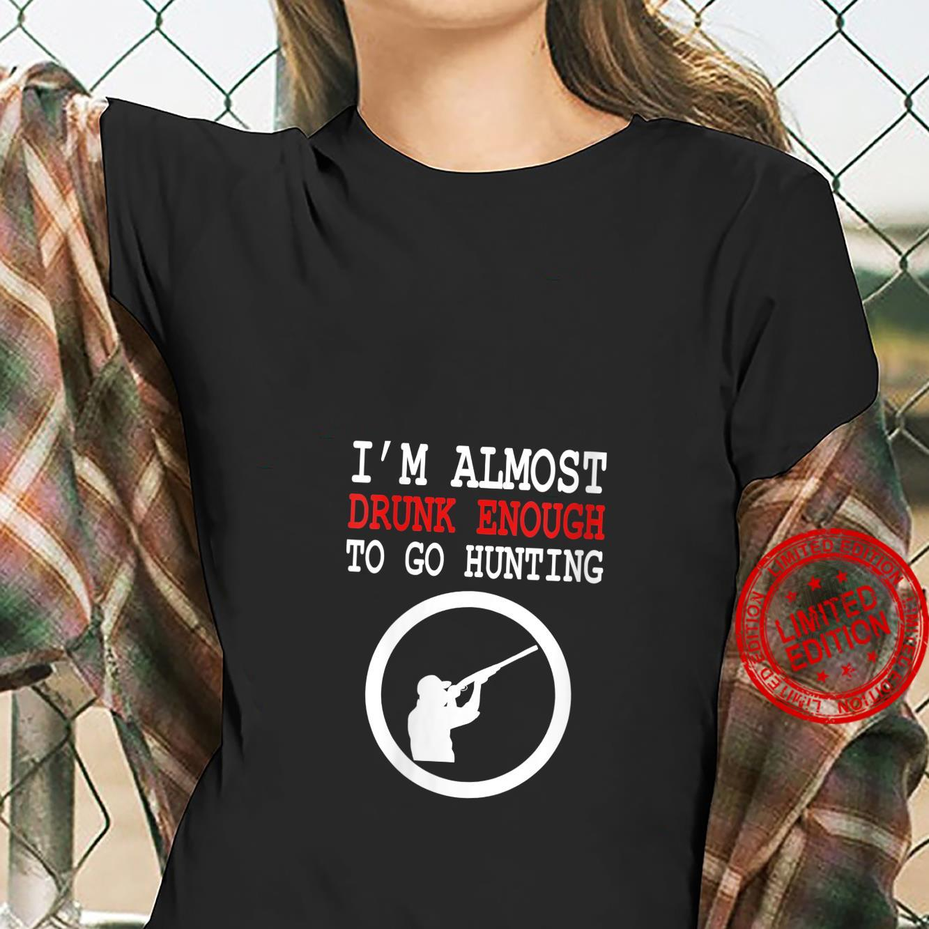 Womens I'm Almost Drunk Enough To Go Hunting Drinking Shirt ladies tee
