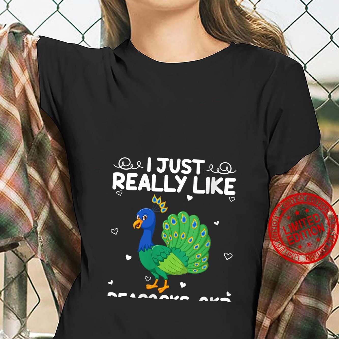 Womens Peacock I Just Really Like Peacocks Ok Shirt ladies tee
