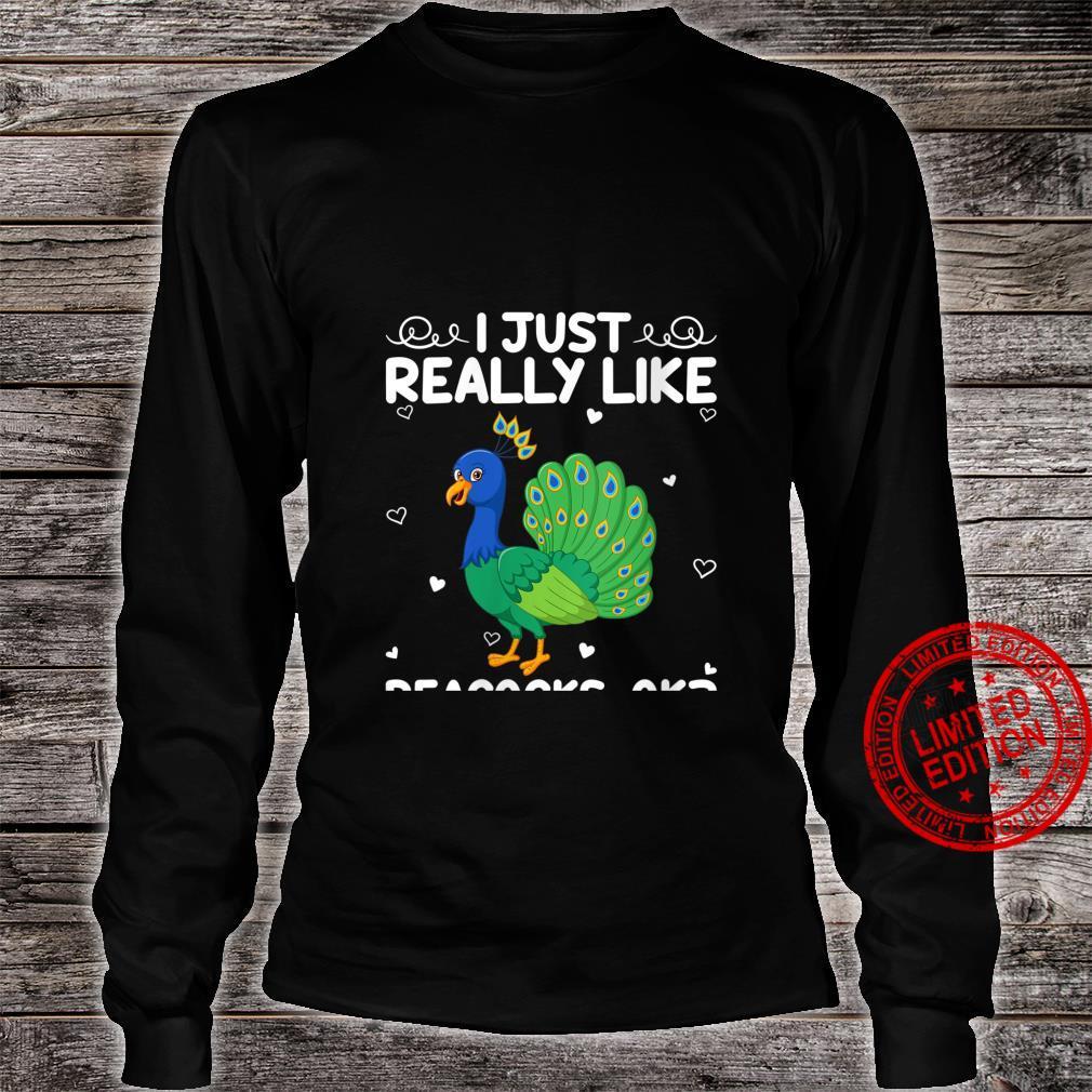 Womens Peacock I Just Really Like Peacocks Ok Shirt long sleeved