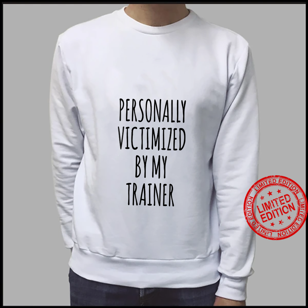 Womens Personally Victimized By My Trainer Workout Shirt sweater