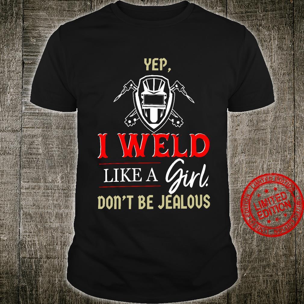 Yep I Weld Like A Girl Don't be Jealous Shirt