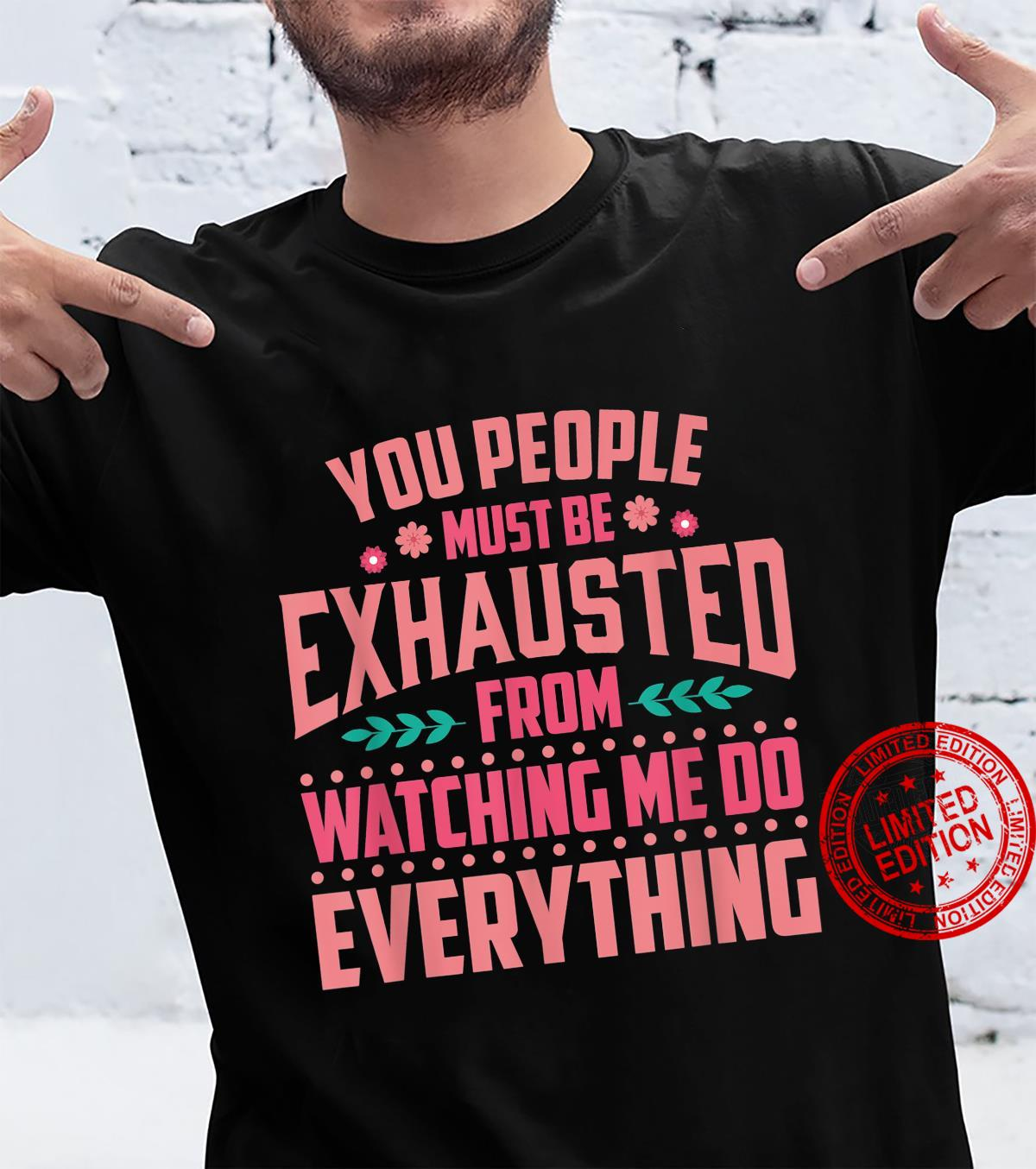 You People Must Be Exhausted Shirt