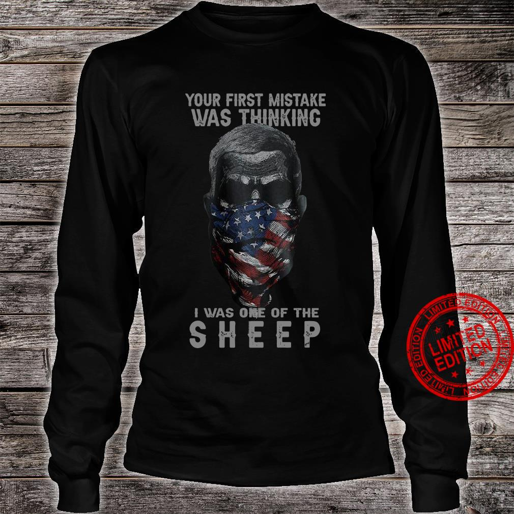 Your First Mistake Was Thinking I Was One Of The Sheep Shirt long sleeved
