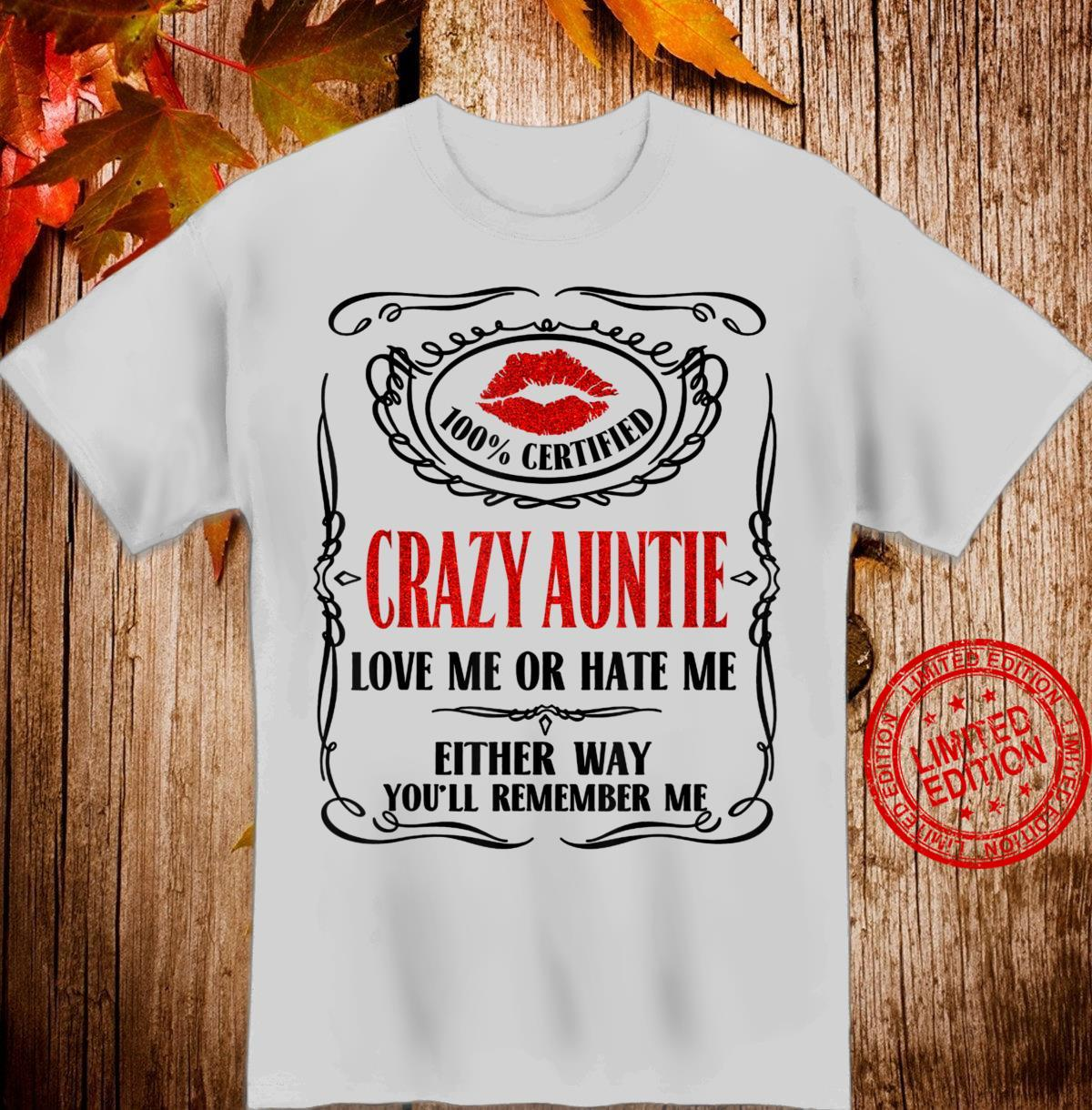 100% certified Crazy Auntie love me or hate me either way Shirt