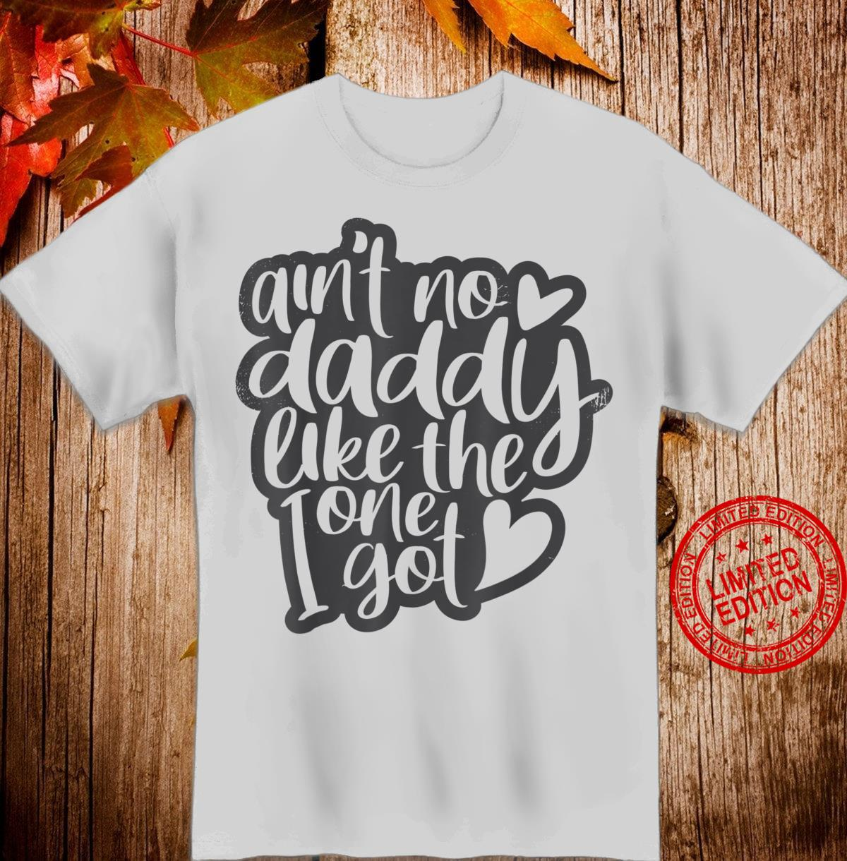 Ain't No Daddy Like The One I Got Shirt Daughter Son Shirt