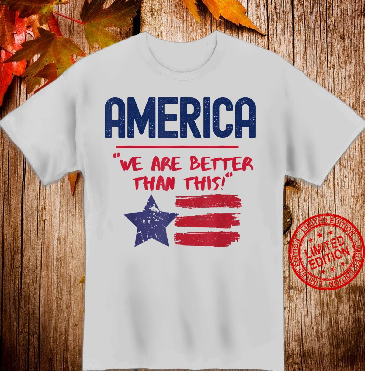 America We Are Better Than This Shirt