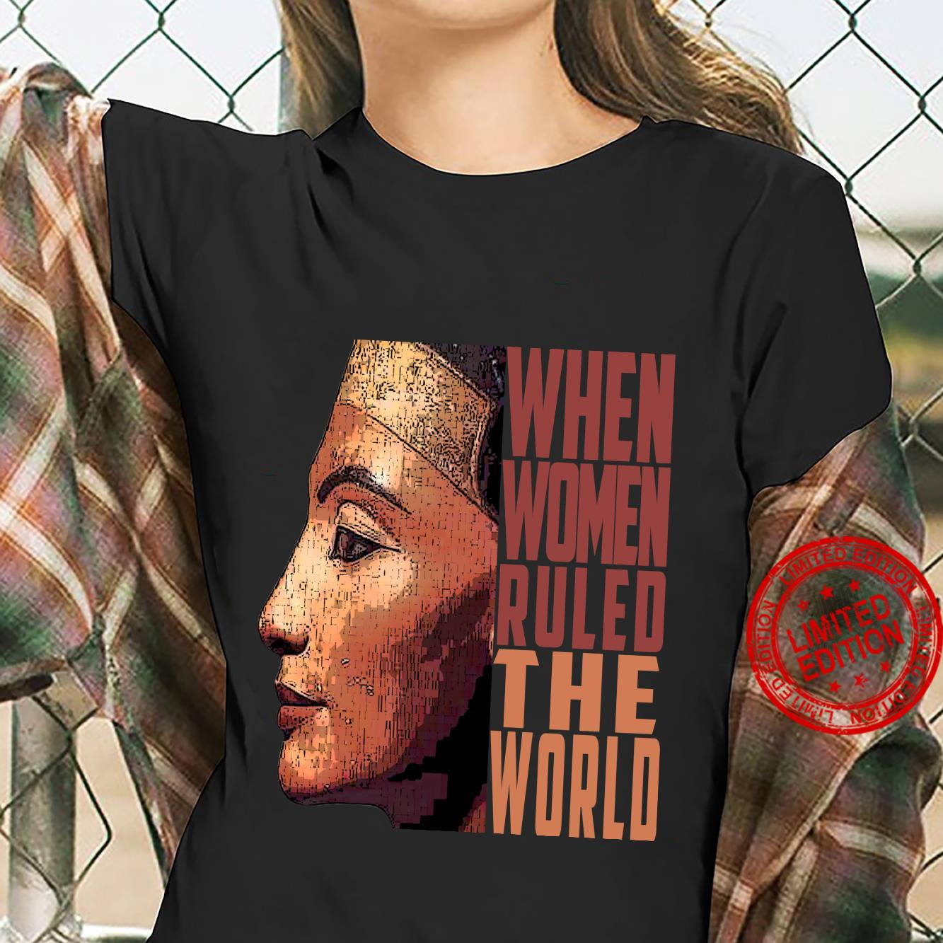 Ancient Queen Nefertiti when ruled the world Old Egypt Shirt ladies tee